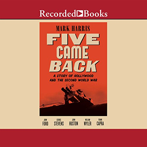 Five Came Back: A Story of Hollywood and the Second World War by Recorded Books