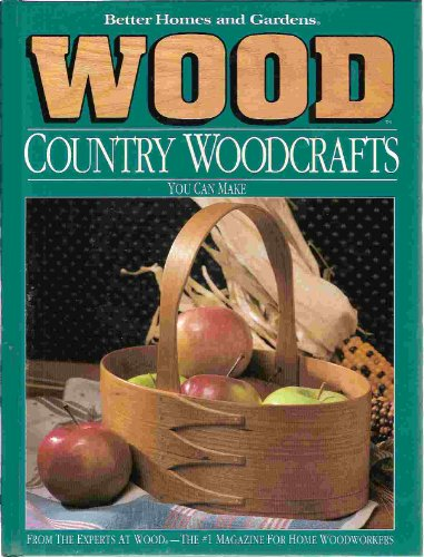 Better Homes Gardens Wood Magazine - Better Homes and Gardens Wood Country Woodcrafts You Can Make