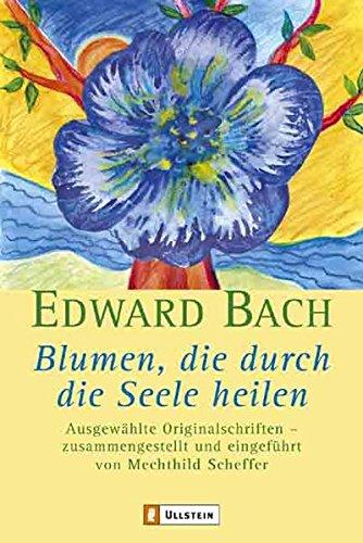 Blumen, die durch die Seele heilen: Ausgewählte Originalschriften