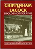 Front cover for the book Chippenham and Lacock in Old Photographs (Britain in Old Photographs) by Ann Wilson