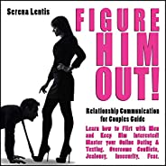 Figure HIM Out: Relationship Communication for Couples Guide | Learn How to Flirt with Men and Keep him Intere