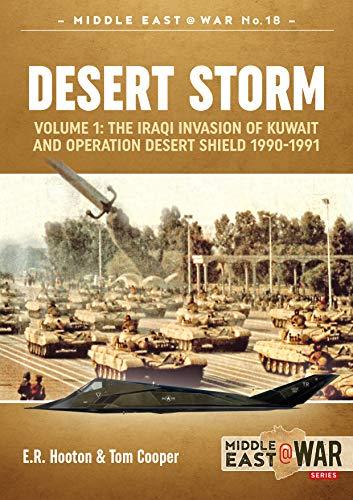 Desert Storm. Volume 1: The Iraqi Invasion of Kuwait & Operation Desert Shield 1990-1991 (Middle East@War) -