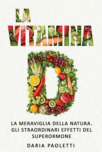 La vitamina D: La meraviglia della natura. Gli straordinari effetti del superormone (Italian