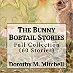 The Bunny Bobtail Stories - Full Collection (60 Stories) | Dorothy M. Mitchell