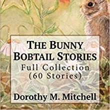 The Bunny Bobtail Stories - Full Collection (60 Stories) Audiobook by Dorothy M. Mitchell Narrated by June Entwisle