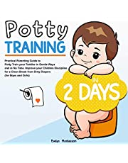 Potty Training in 2 Days: Practical Parenting Guide to Potty Train Your Toddler in Gentle Ways and In No Time.Improve Your Children Discipline for A Clean Break from Dirty Diapers: For Boys and Girls