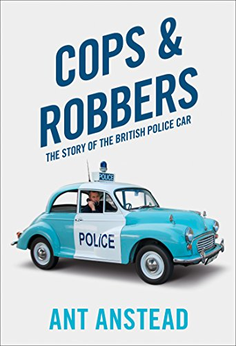 Cops and Robbers: The Story of the British Police Car (Wheeler Dealers Best Cars)