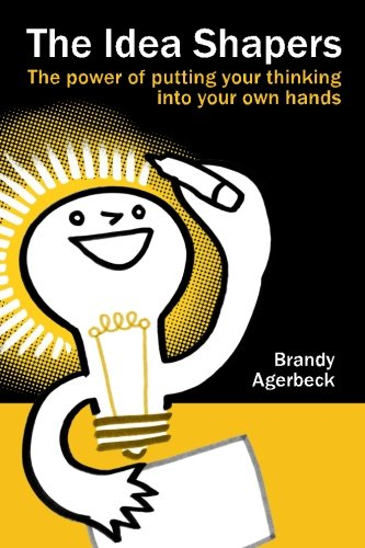 The Idea Shapers: the power of putting your thinking into your own hands ()