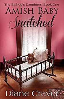 Amish Baby Snatched (The Bishop's Daughters Book 1) by [Craver, Diane]