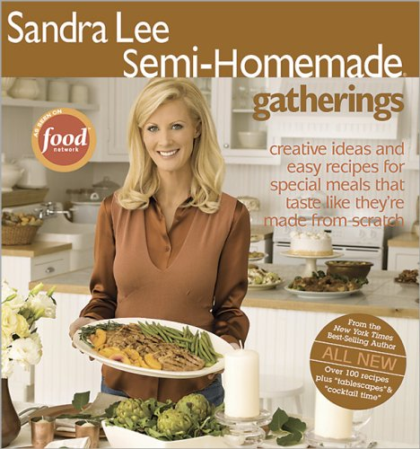 Semi-Homemade Gatherings by Sandra Lee