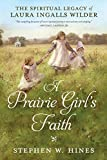 img - for A Prairie Girl's Faith: The Spiritual Legacy of Laura Ingalls Wilder book / textbook / text book