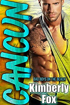 Cancun: Bad Boys on the Beach: A Standalone Romance Novel by [Fox, Kimberly]