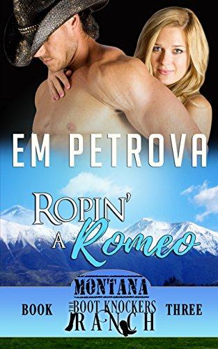 Ropin' a Romeo (The Boot Knockers Ranch Montana Book (Iii English Boot)
