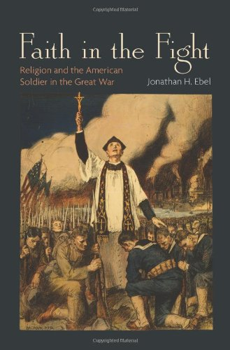 Faith in the Fight: Religion and the American Soldier in the Great War