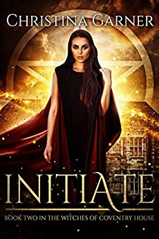 Initiate (Witches of Coventry House Book 2) by [Garner, Christina]
