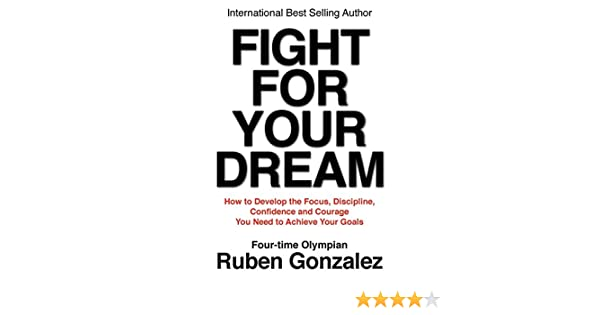 Amazon fight for your dream how to develop the focus amazon fight for your dream how to develop the focus discipline confidence and courage you need to achieve your goals ebook ruben gonzalez kindle fandeluxe Choice Image