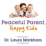Peaceful Parent, Happy Kids: How to Stop Yelling and Start Connecting | Laura Markham