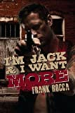 I'm Jack and I Want More, Frank Rocca, 1461034116