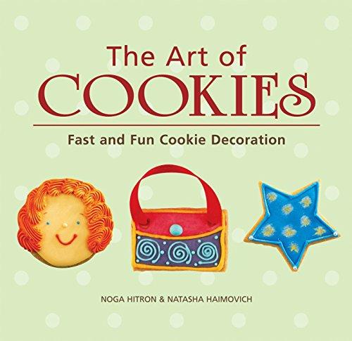 The Art of Cookies: Fast and Fun Cookie Decoration by Noga Hitron, Natasha Haimovich
