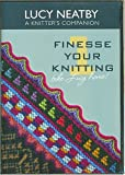 Finesse Your Knitting 1, Lucy Neatby a Knitter's Companion