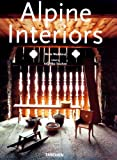 Alpine Interiors (Interiors (Taschen)) (English, French and German Edition)