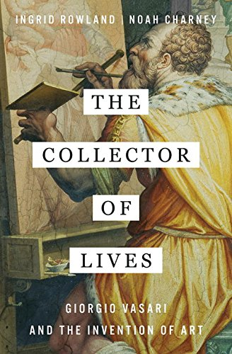 The Collector of Lives: Giorgio Vasari and the Invention of (Art Collector)