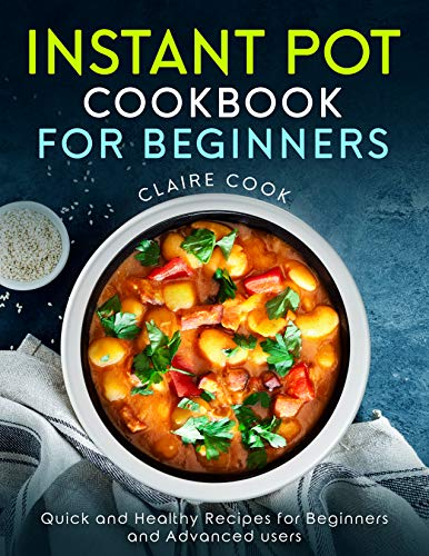 Instant Pot Cookbook for Beginners: Quick and Healthy Recipes for Beginners and Advanced Users by Claire Cook, Katie Banks