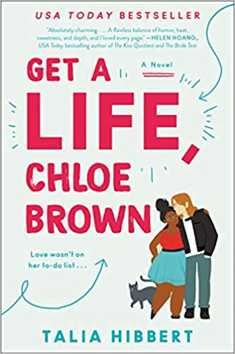Get a Life, Chloe Brown: A Novel (The Brown Sisters, 1): Hibbert, Talia:  9780062941206: Amazon.com: Books