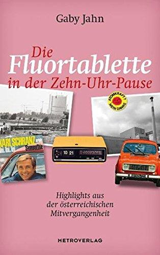 Die Fluortablette in der Zehn-Uhr-Pause: Highlights aus der österreichischenMitvergangenheit