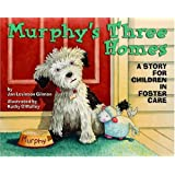 Murphy's Three Homes: A Story for Children in Foster Care