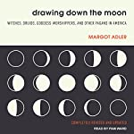 Drawing Down the Moon: Witches, Druids, Goddess-Worshippers, and Other Pagans in America | Margot Adler