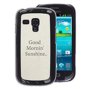 A-type Arte & diseño plástico duro Fundas Cover Cubre Hard Case Cover para Samsung Galaxy S3 MINI 8190 (NOT S3) (Good Morning Sunshine Quote Text Beige)