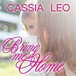 Bring Me Home: Shattered Hearts Series, Book 3   Cassia Leo