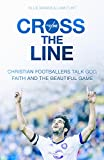 img - for Cross the Line: Christian Footballers Talk God, Faith and the Beautiful Game book / textbook / text book