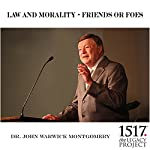Law and Morality - Friends or Foes | John Warwick Montgomery