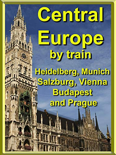 Central Europe by Train - Heidelberg, Munich, Salzburg, Vienna, Budapest and Prague