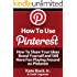 How To Use Pinterest - How To Share Your Ideas, Brand Yourself and Have Fun Playing Around on Pinterest