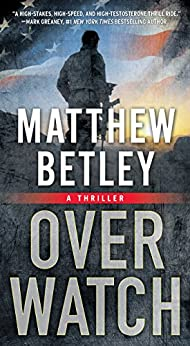 Overwatch: A Thriller (The Logan West Thrillers Book 1) by [Betley, Matthew]
