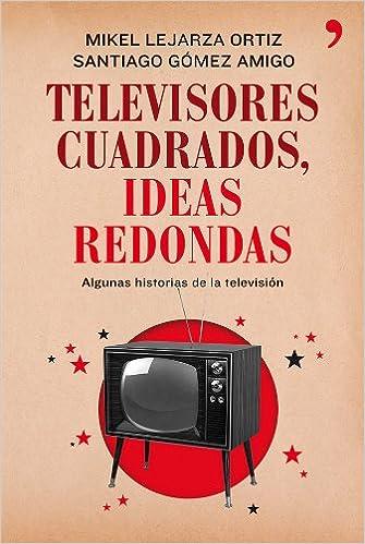 Televisores cuadrados, ideas redondas: Algunas historias de la ...
