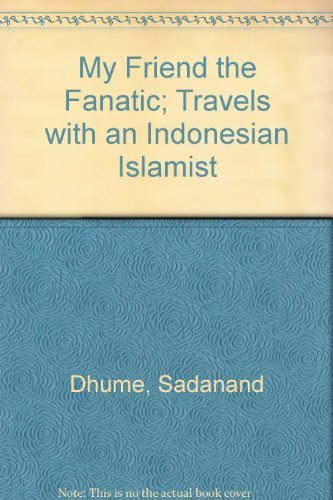 My Friend the Fanatic : Travels with an Indonesian Islamist