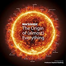 New Scientist: The Origin of (Almost) Everything: From the Big Bang to Belly-button Fluff Audiobook by New Scientist, Graham Lawton, Stephen Hawking Narrated by David Thorpe