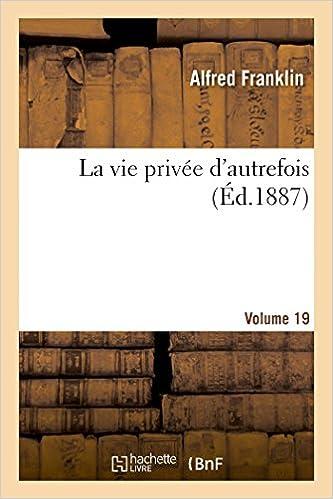 Livre gratuits La vie privée d'autrefois Volume 19: arts et métiers, modes, moeurs, usages des Parisiens, du XIIe au XVIIIe siècle. epub pdf
