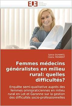 Book Femmes médecins généralistes en milieu rural: quelles difficultés?: Enquête semi-qualitative auprès des femmes omnipraticiennes en milieu rural en ... des difficultés socio-professionnelles
