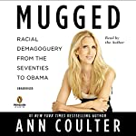 Mugged: Racial Demagoguery from the Seventies to Obama   Ann Coulter