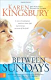 Between Sundays, Karen Kingsbury, 0310286786
