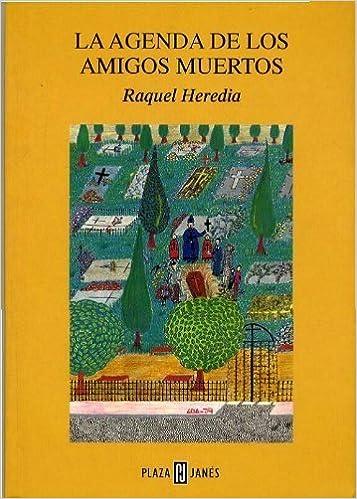 La agenda de los amigos muertos by Raquel Heredia (1999-05 ...