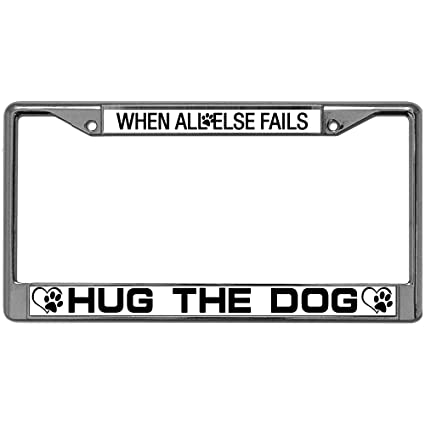 Amazon.com: GND When All Else Fails Hug Dogs License Plate Frames ...