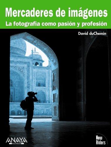 Descargar Libro Mercaderes De Imágenes. La Fotografía Como Pasión Y Profesión David Duchemin