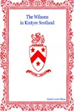 The Wilsons In Kintyre Scotland: Their Genealogy From The Mid 17Th Century Onwards