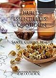 Beaute Et Sante Best Deals - Les Huiles Essentielles au quotidien: santé, cuisine, beauté (French Edition)